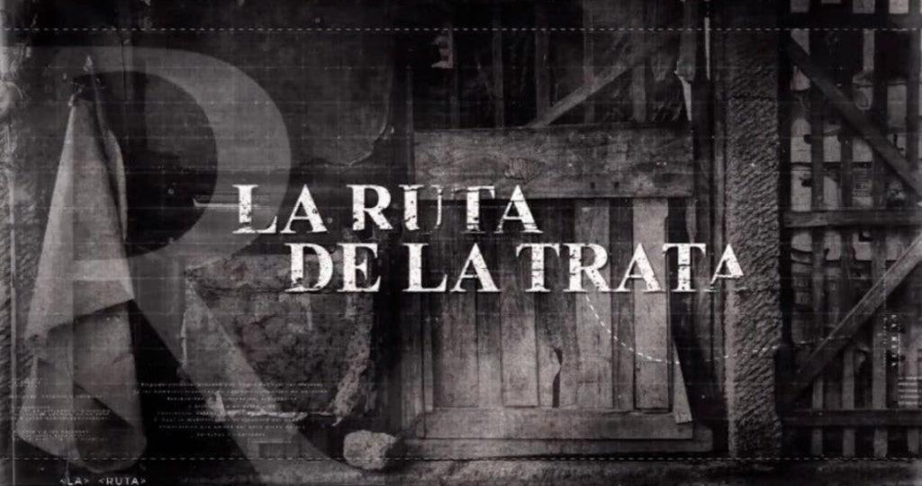Canal 22 y Canal Catorce estrenan La Ruta de la trata, voces de sobrevivientes